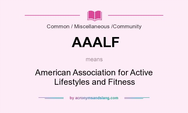 What does AAALF mean? It stands for American Association for Active Lifestyles and Fitness