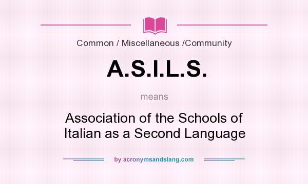 What does A.S.I.L.S. mean? It stands for Association of the Schools of Italian as a Second Language