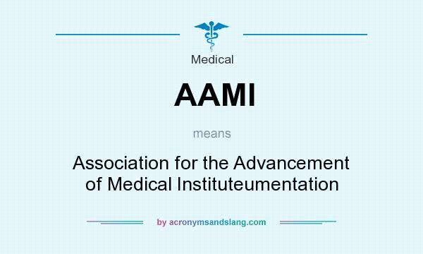 What does AAMI mean? It stands for Association for the Advancement of Medical Instituteumentation