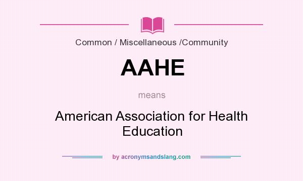 What does AAHE mean? It stands for American Association for Health Education