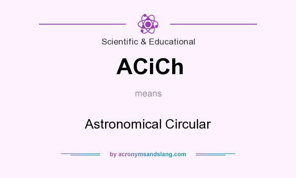 What does ACiCh mean? It stands for Astronomical Circular