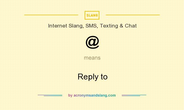What does @ mean? It stands for Reply to