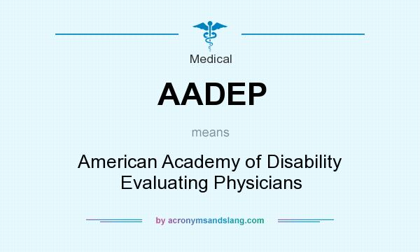 What does AADEP mean? It stands for American Academy of Disability Evaluating Physicians