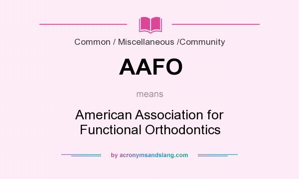 What does AAFO mean? It stands for American Association for Functional Orthodontics