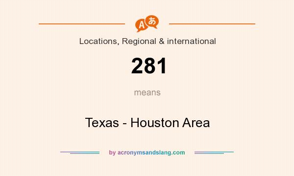 What does 281 mean? It stands for Texas - Houston Area