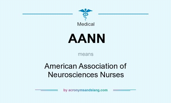 What does AANN mean? It stands for American Association of Neurosciences Nurses