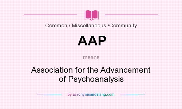 What does AAP mean? It stands for Association for the Advancement of Psychoanalysis