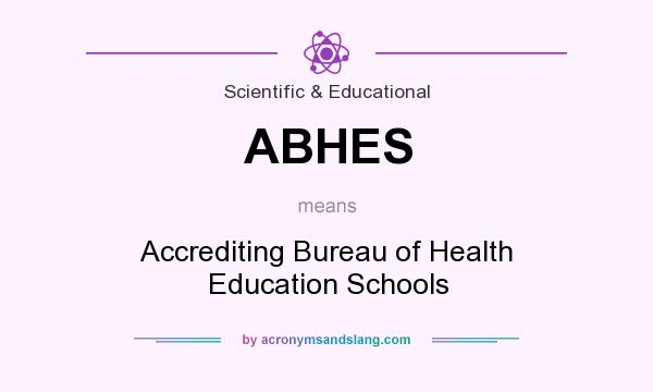 What does ABHES mean? It stands for Accrediting Bureau of Health Education Schools