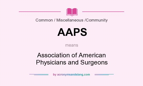 What does AAPS mean? It stands for Association of American Physicians and Surgeons
