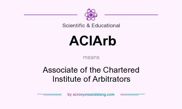 What does ACIArb mean? It stands for Associate of the Chartered Institute of Arbitrators