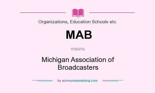 What does MAB mean? It stands for Michigan Association of Broadcasters