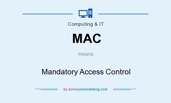 What does MAC mean? It stands for Mandatory Access Control