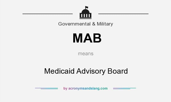What does MAB mean? It stands for Medicaid Advisory Board