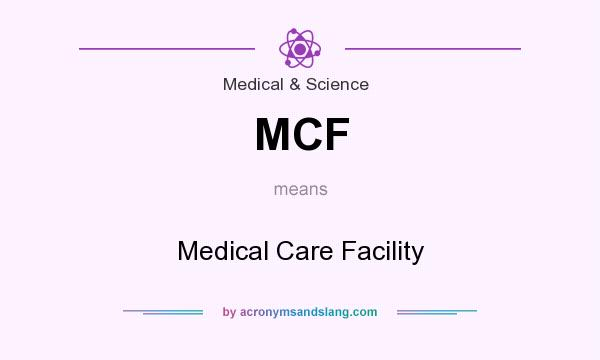Mcf Medical Care Facility In Medical Science By Acronymsandslang Com