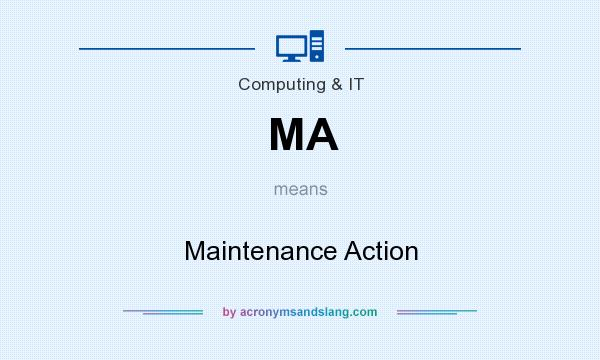 What does MA mean? It stands for Maintenance Action
