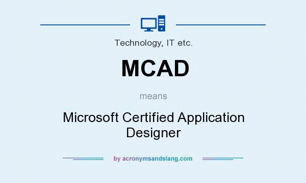 What does MCAD mean? It stands for Microsoft Certified Application Designer