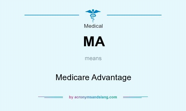 What does MA mean? It stands for Medicare Advantage