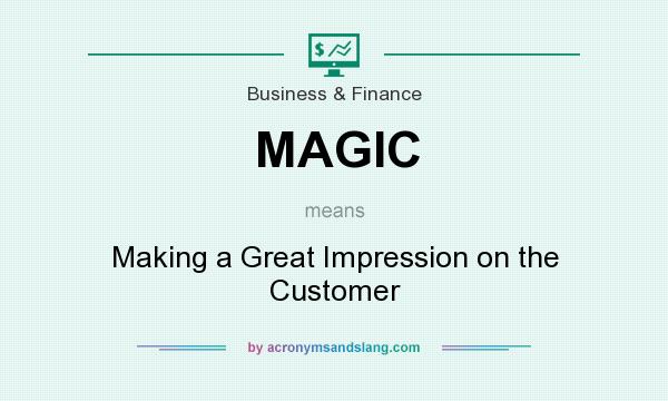 What does MAGIC mean? It stands for Making a Great Impression on the Customer