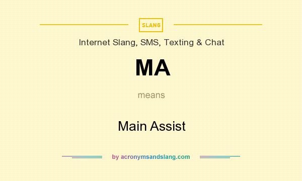 What does MA mean? It stands for Main Assist
