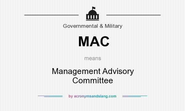What does MAC mean? It stands for Management Advisory Committee