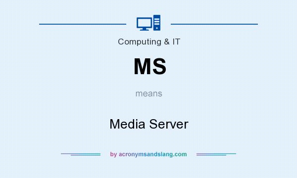 What does MS mean? It stands for Media Server