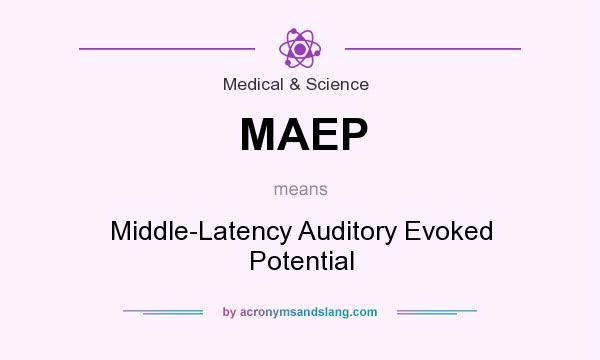 What does MAEP mean? It stands for Middle-Latency Auditory Evoked Potential