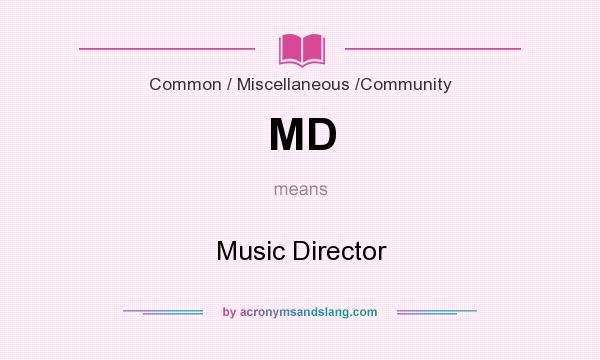 What does MD mean? It stands for Music Director