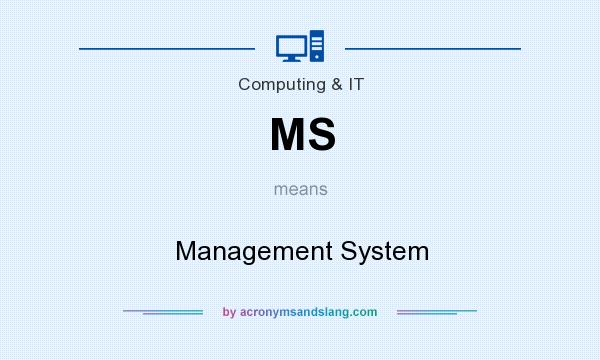What does MS mean? It stands for Management System
