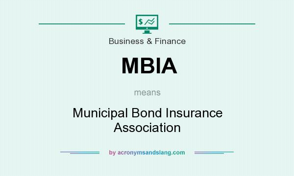 What does MBIA mean? It stands for Municipal Bond Insurance Association