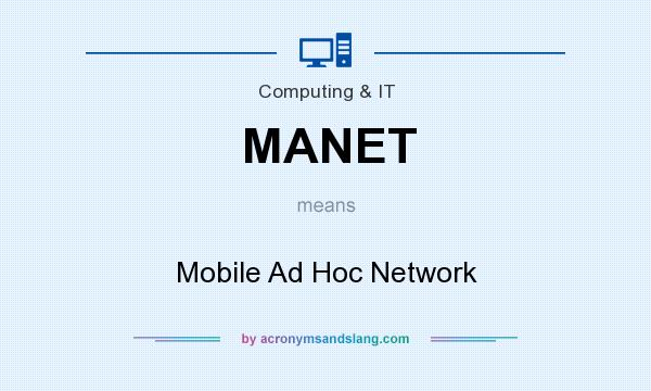What does MANET mean? It stands for Mobile Ad Hoc Network