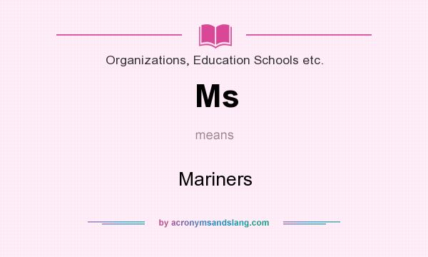 What does Ms mean? It stands for Mariners