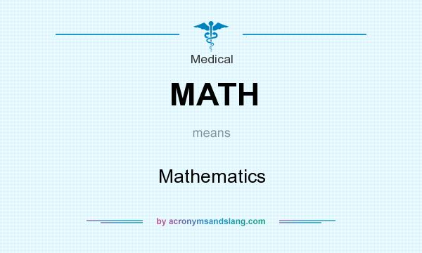 What does MATH mean? It stands for Mathematics