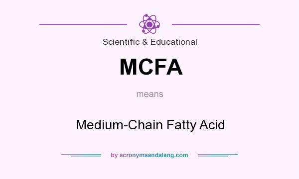 What does MCFA mean? It stands for Medium-Chain Fatty Acid