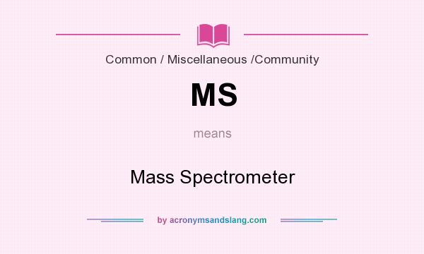 What does MS mean? It stands for Mass Spectrometer