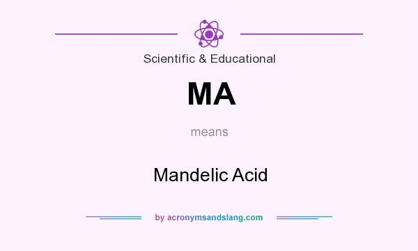 What does MA mean? It stands for Mandelic Acid