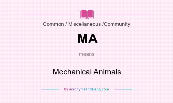 What does MA mean? It stands for Mechanical Animals
