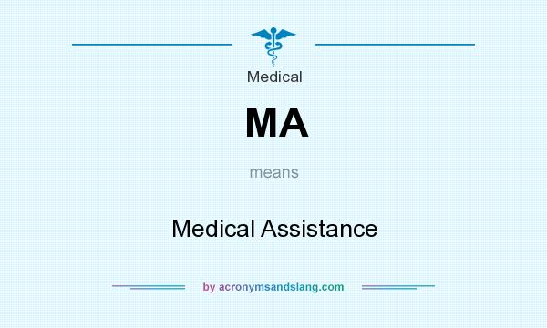 What does MA mean? It stands for Medical Assistance