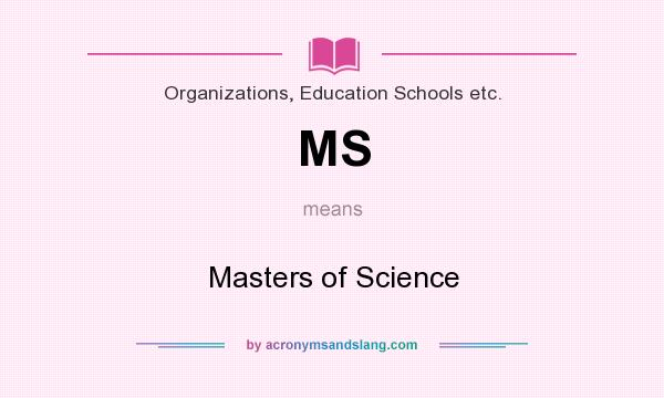 What does MS mean? It stands for Masters of Science