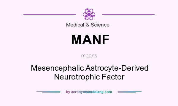 What does MANF mean? It stands for Mesencephalic Astrocyte-Derived Neurotrophic Factor