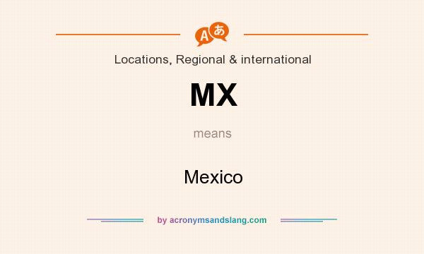 What does MX mean? It stands for Mexico