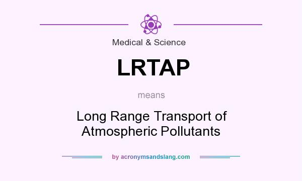 What does LRTAP mean? It stands for Long Range Transport of Atmospheric Pollutants