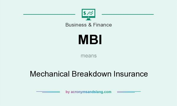 What does MBI mean? It stands for Mechanical Breakdown Insurance