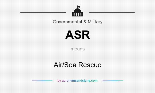 What does ASR mean? It stands for Air/Sea Rescue