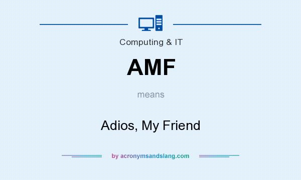 What does AMF mean? It stands for Adios, My Friend