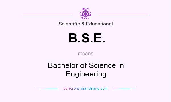 What does B.S.E. mean? It stands for Bachelor of Science in Engineering