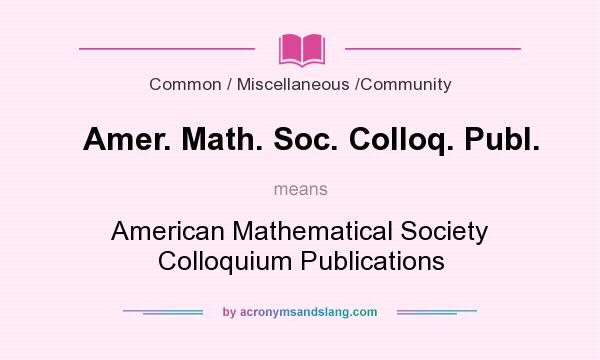 What does Amer. Math. Soc. Colloq. Publ. mean? It stands for American Mathematical Society Colloquium Publications