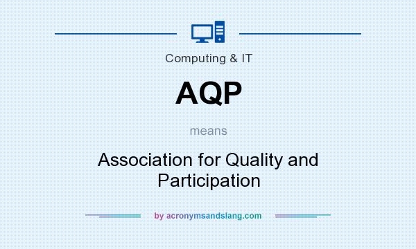 What does AQP mean? It stands for Association for Quality and Participation