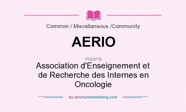 What does AERIO mean? It stands for Association d`Enseignement et de Recherche des Internes en Oncologie