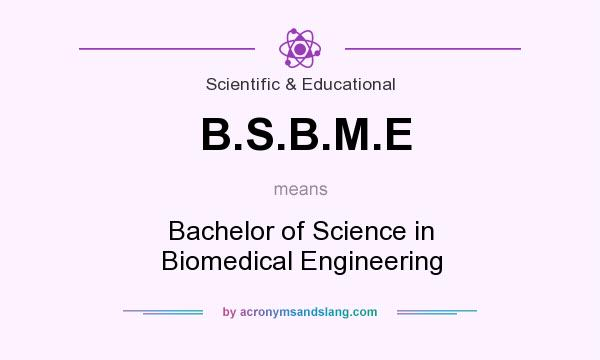 What does B.S.B.M.E mean? It stands for Bachelor of Science in Biomedical Engineering