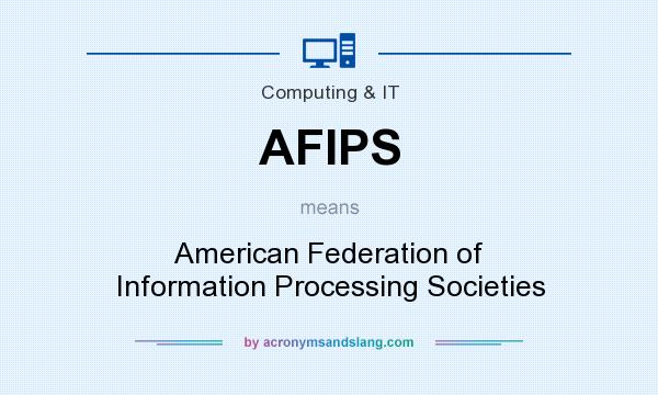 What does AFIPS mean? It stands for American Federation of Information Processing Societies